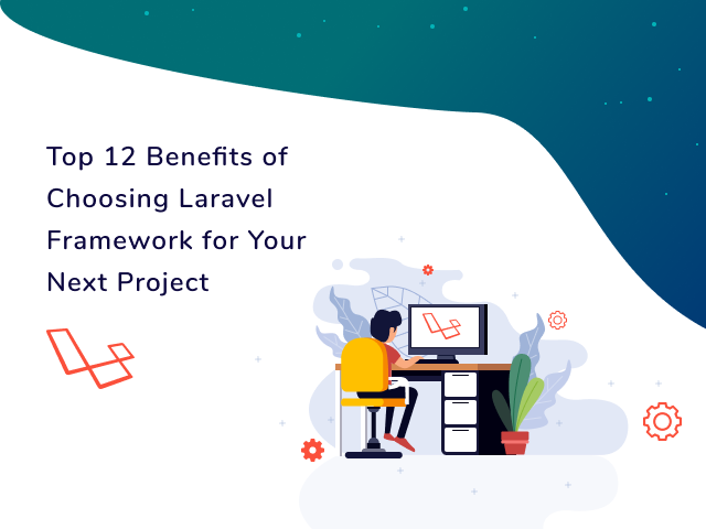 Top 12 Benefits of Choosing Laravel Framework for Your Next Project