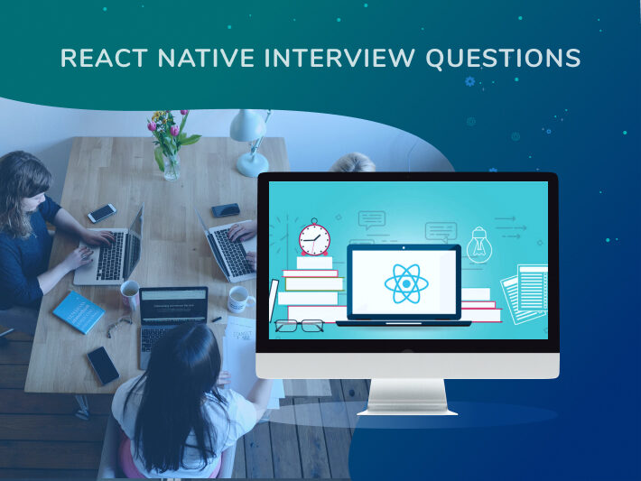 React Native Interview Questions and Answers: Your Hiring Roadmap