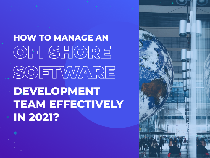How to Manage an Offshore Software Development Team Effectively in 2021