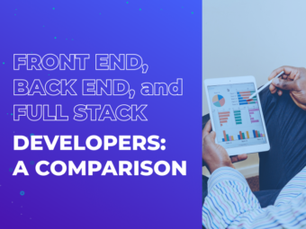 Front End, Back End, and Full Stack Developers: A Comparison