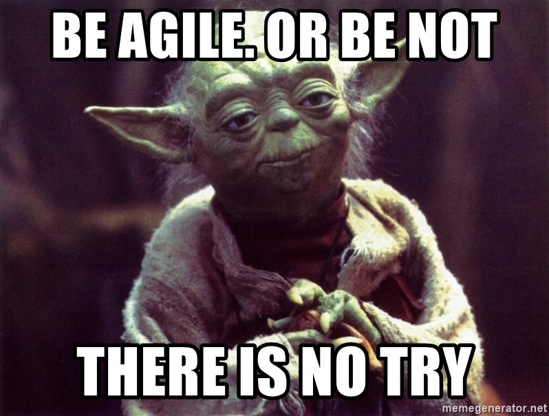 Joda says be agile or be not