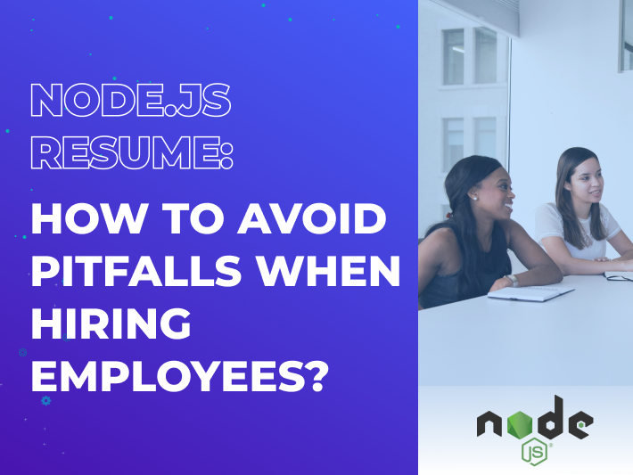 Node.js Resume: How to Avoid Pitfalls When Hiring Employees?