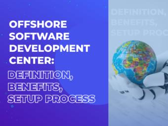 Offshore Software Development Center: Definition, Benefits, Setup Process
