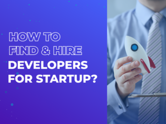 How to Find & Hire Developers for Startup?