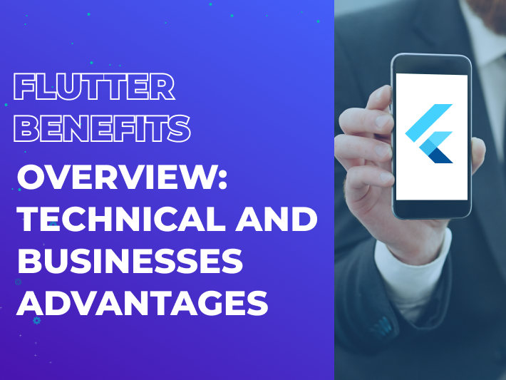 Flutter Benefits Overview: Technical and Businesses Advantages