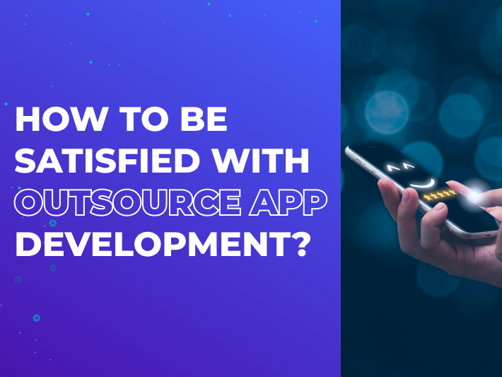 How to Be Satisfied with Outsource App Development?
