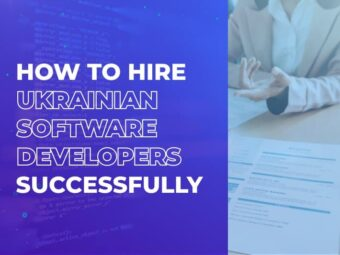 How to Hire Ukrainian Software Developers Successfully