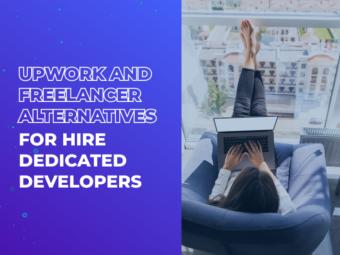 Upwork and Freelancer Alternatives for Hire Dedicated Developers
